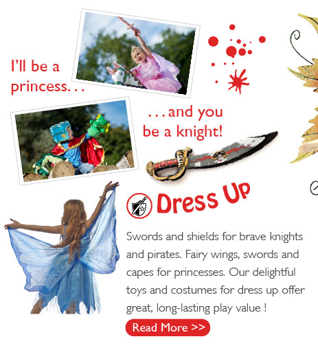 I'll be a princess... and you be a knight! Swords and shields for brave knights and pirates. Fairy wings, swords and capes for princesses. Our delightful toys and costumes for dress up offer great, long-lasting play value!