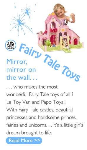 Mirror, mirror on the wall... who makes the most wonderful Fairy Tale toys of all? Le Toy Van and Papo Toys! With Fairy Tale castles, beautiful princesses and handsome princes, fairies and unicorns... it's a little girl's dream brought to life.