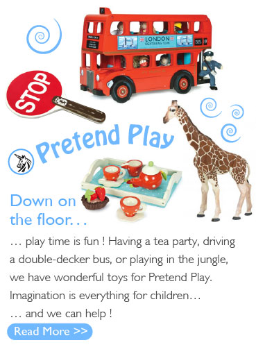 Down on the floor... play time is fun ! Having a tea party, driving a double-decker bus, or playing in the jungle, we have wonderful toys for Pretend Play. Imagination is everything for children… and we can help!